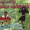 RON LEVY'S WILD KINGDOM: Greaze is what's good